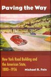 Paving the Way: New York Road Building and the American State, 1880–1956 by Michael R. Fein Ph.D.