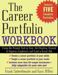 The Career Portfolio Workbook: Using the Newest Tool in Your Job-Hunting Arsenal to Impress Employers and Land a great Job! by Frank Satterthwaite and Gary D'Orsi